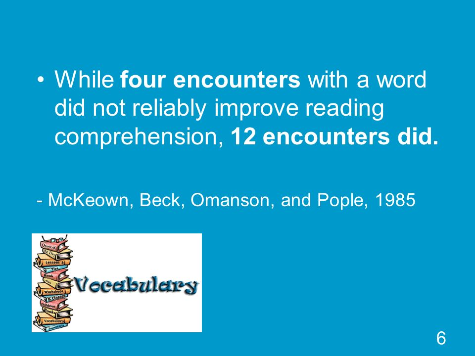 While four encounters with a word did not reliably improve reading comprehension, 12 encounters did.