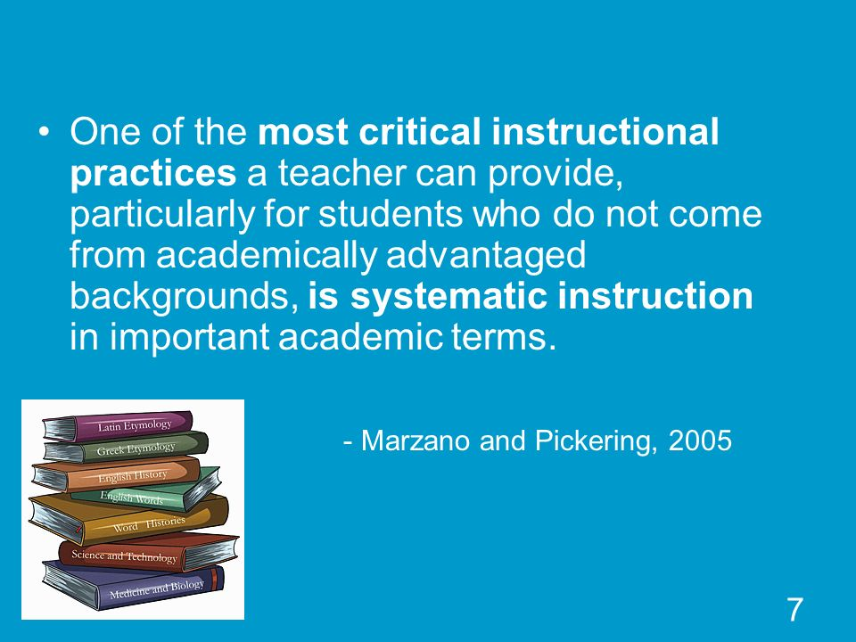 One of the most critical instructional practices a teacher can provide, particularly for students who do not come from academically advantaged backgrounds, is systematic instruction in important academic terms.