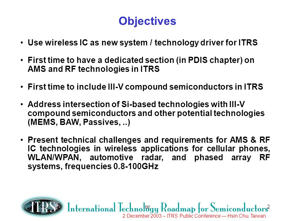 Objectives Use wireless IC as new system / technology driver for ITRS