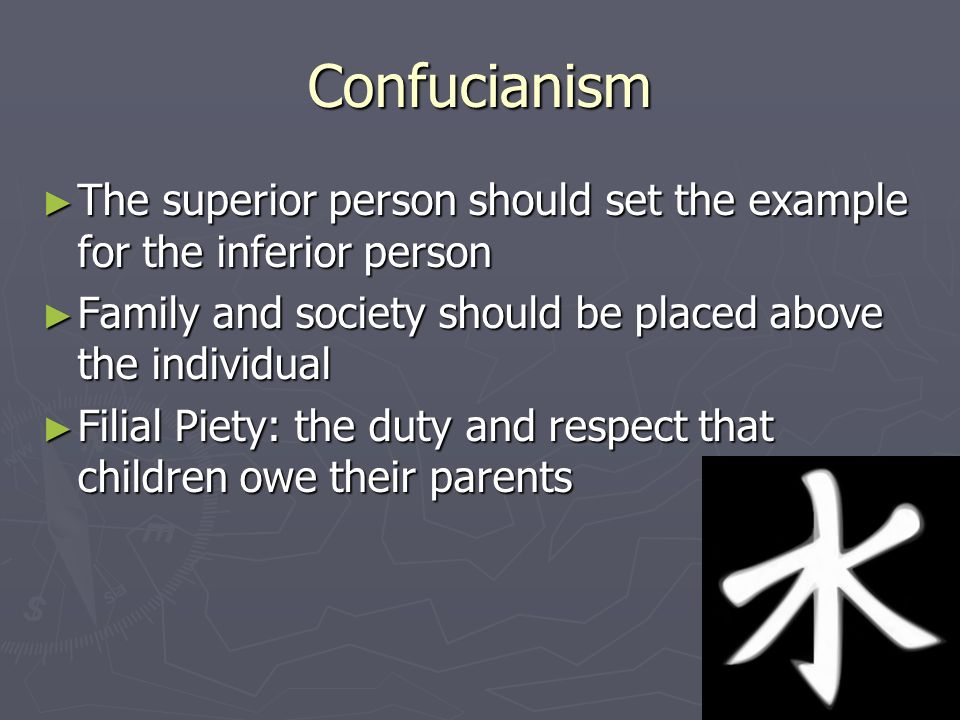 Confucianism The superior person should set the example for the inferior person. Family and society should be placed above the individual.