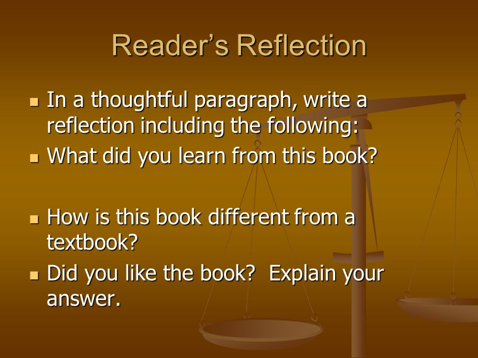 Reader's Reflection In a thoughtful paragraph, write a reflection including the following: What did you learn from this book