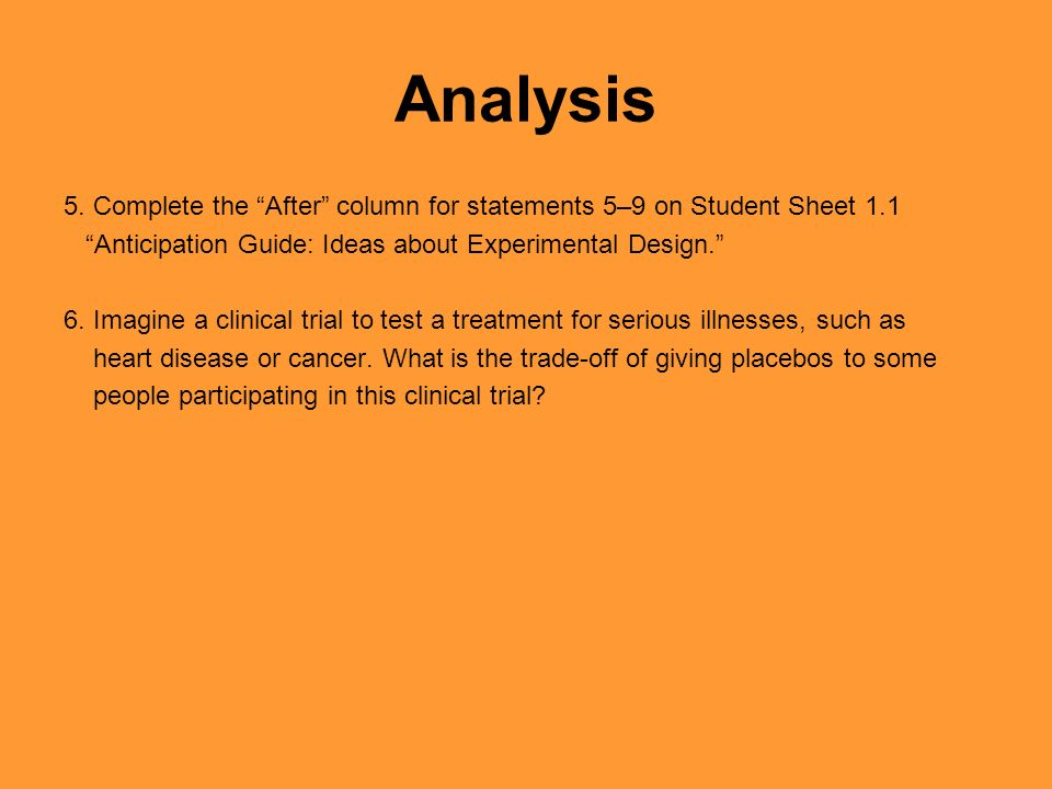 Analysis 5. Complete the After column for statements 5–9 on Student Sheet 1.1. Anticipation Guide: Ideas about Experimental Design.