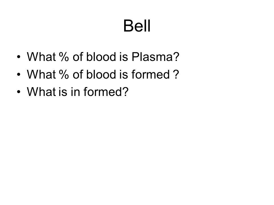 Bell What % of blood is Plasma What % of blood is formed