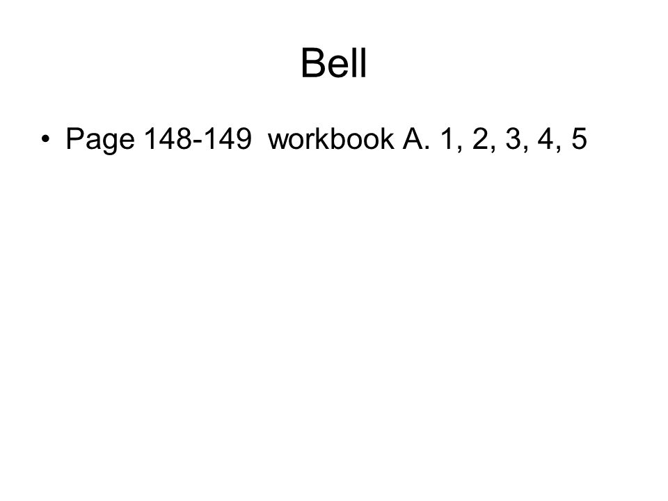 Bell Page 148-149 workbook A. 1, 2, 3, 4, 5