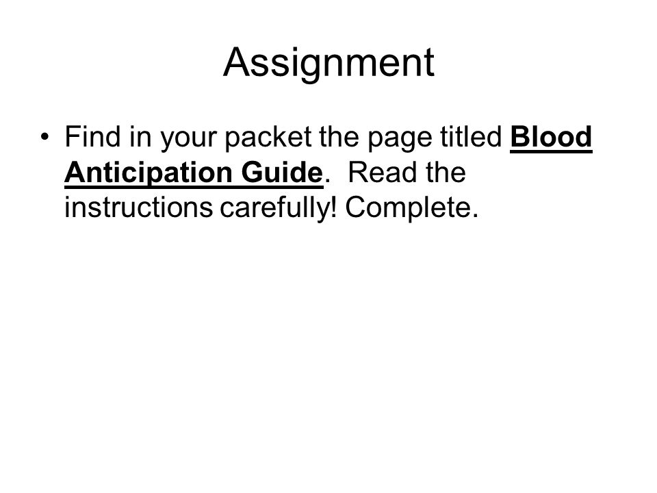 Assignment Find in your packet the page titled Blood Anticipation Guide.