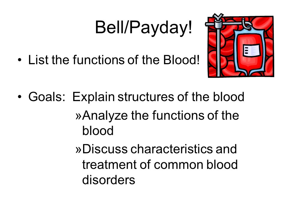 Bell/Payday! List the functions of the Blood!