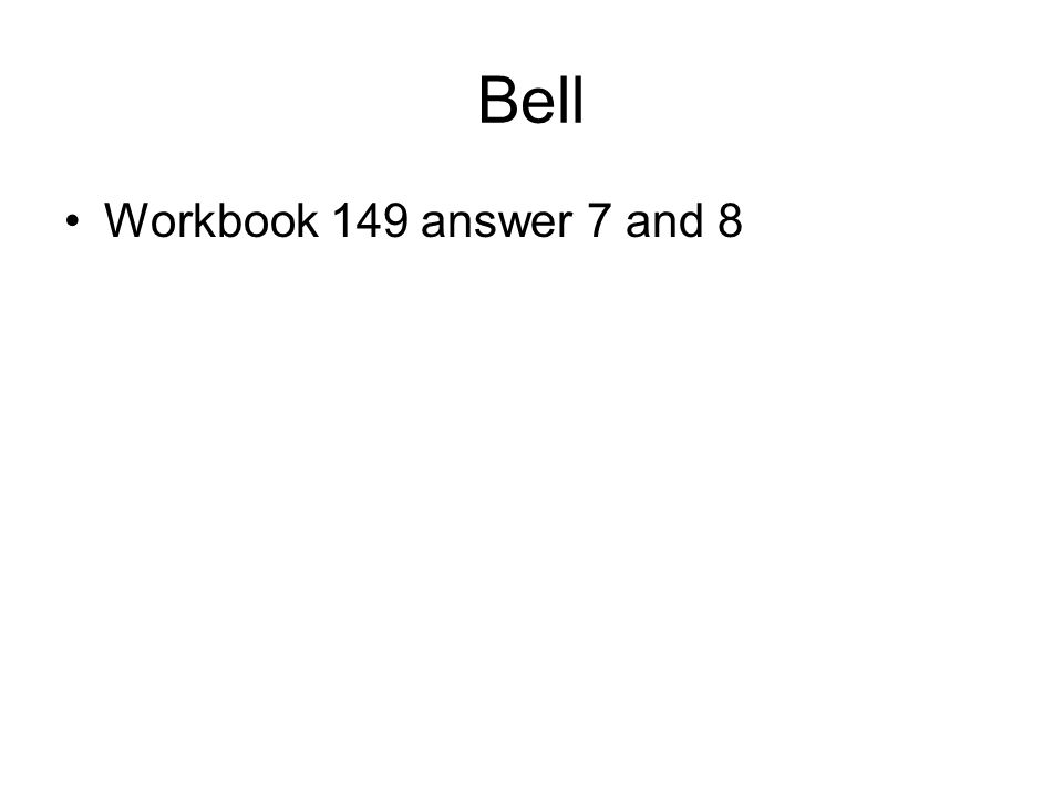 Bell Workbook 149 answer 7 and 8