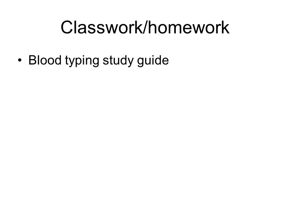 Classwork/homework Blood typing study guide