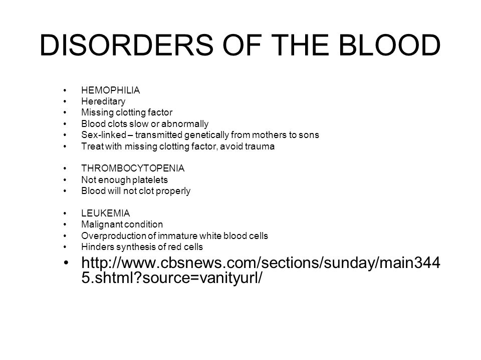 DISORDERS OF THE BLOOD HEMOPHILIA. Hereditary. Missing clotting factor. Blood clots slow or abnormally.