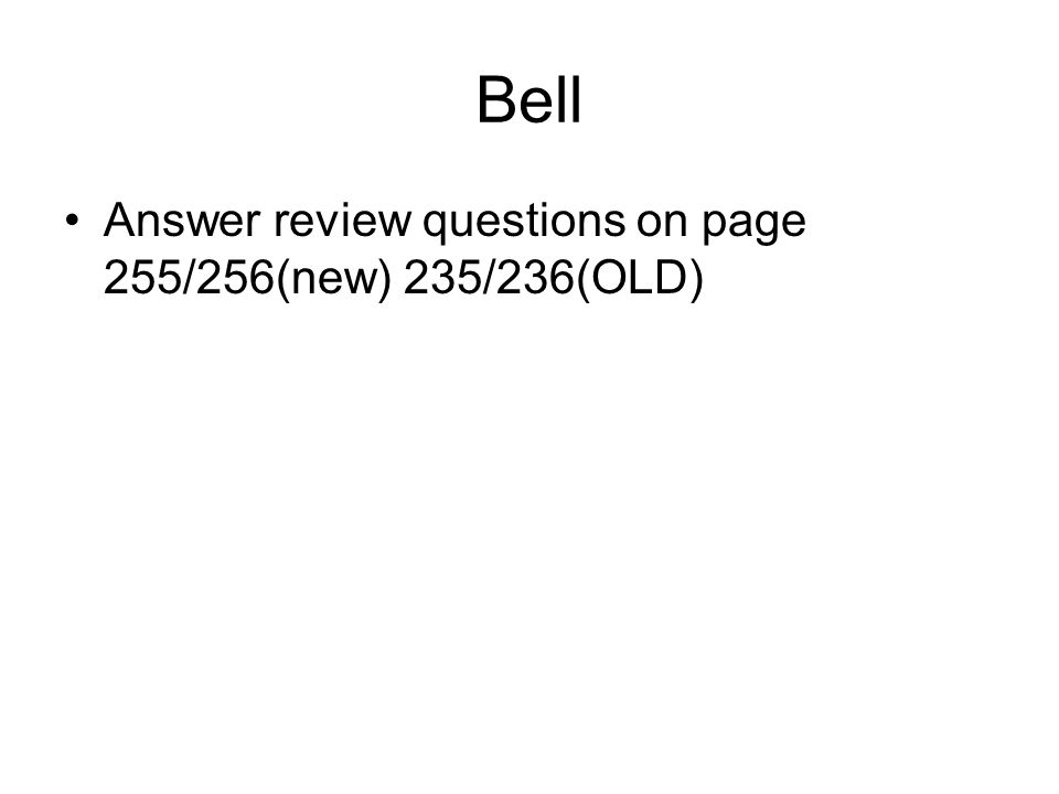 Bell Answer review questions on page 255/256(new) 235/236(OLD)