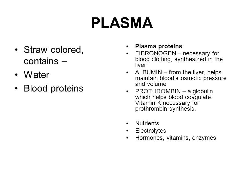 PLASMA Straw colored, contains – Water Blood proteins Plasma proteins: