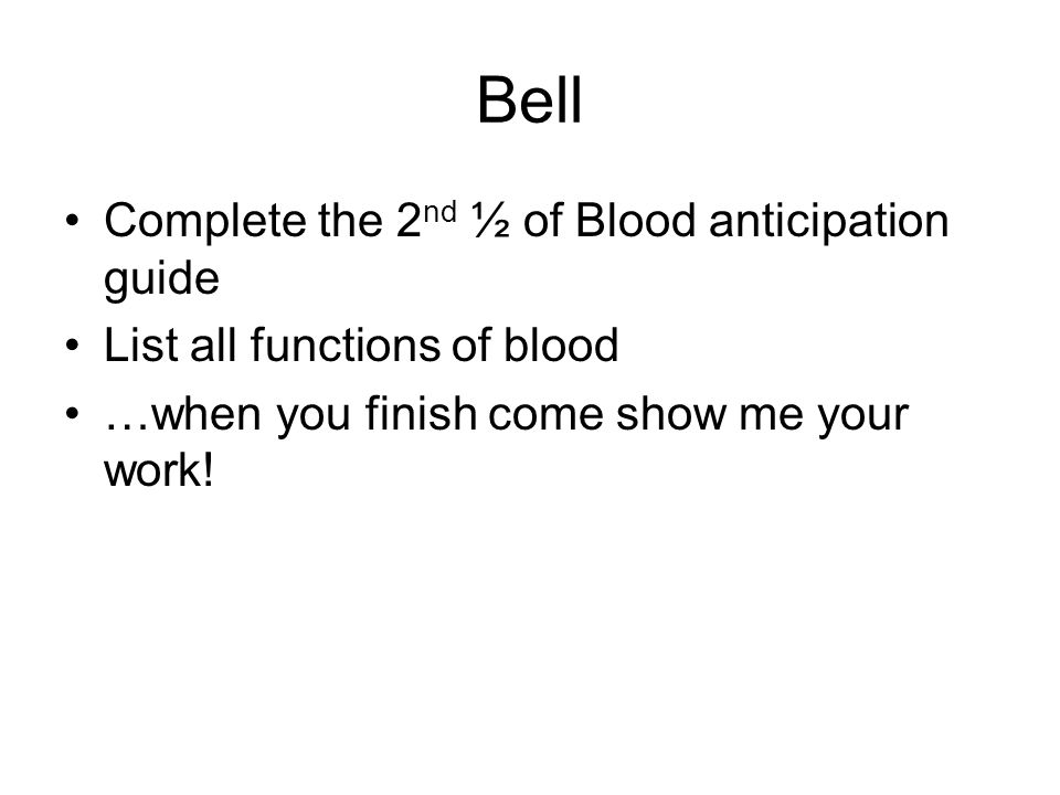 Bell Complete the 2nd ½ of Blood anticipation guide