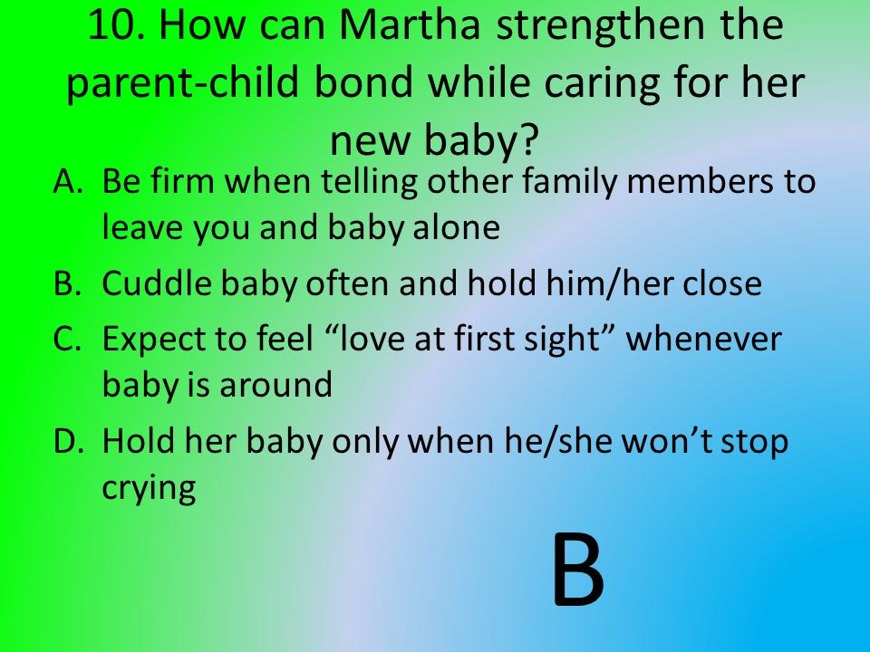 10. How can Martha strengthen the parent-child bond while caring for her new baby