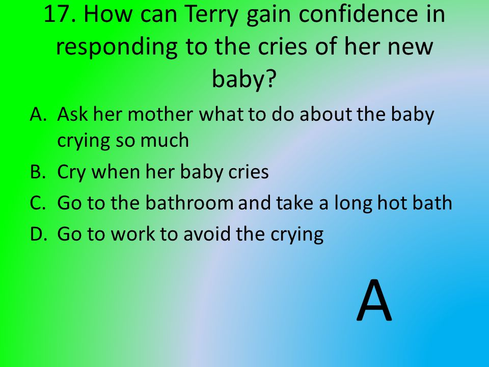 17. How can Terry gain confidence in responding to the cries of her new baby