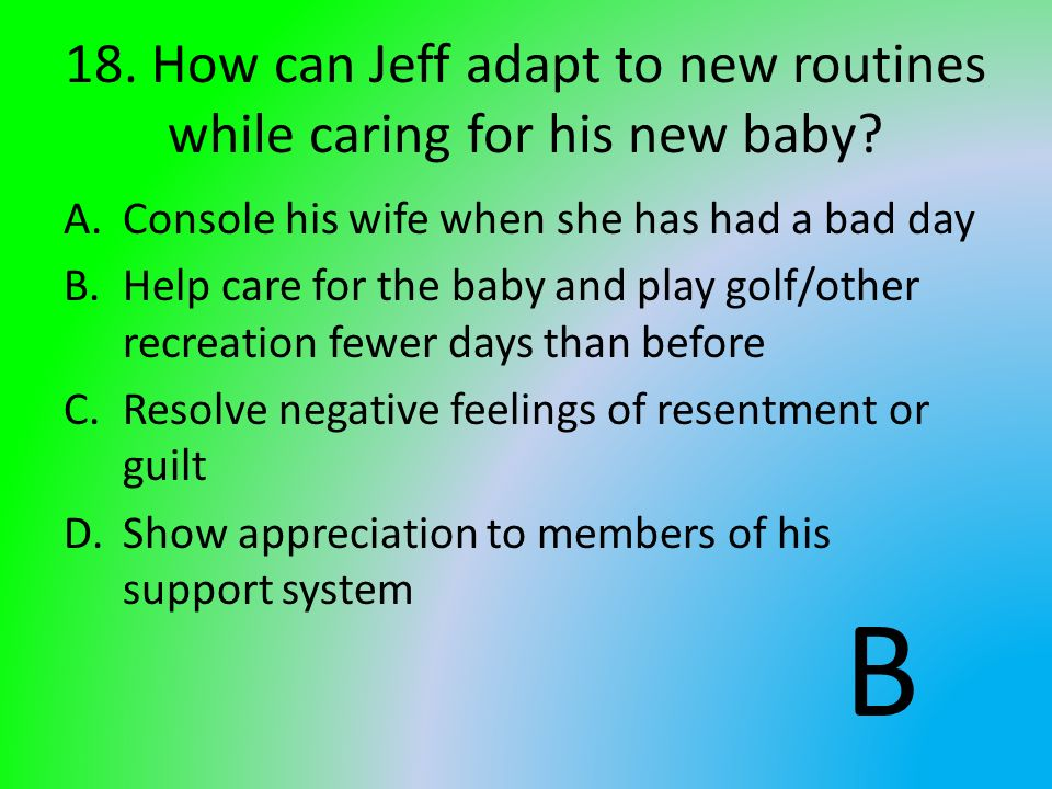 18. How can Jeff adapt to new routines while caring for his new baby