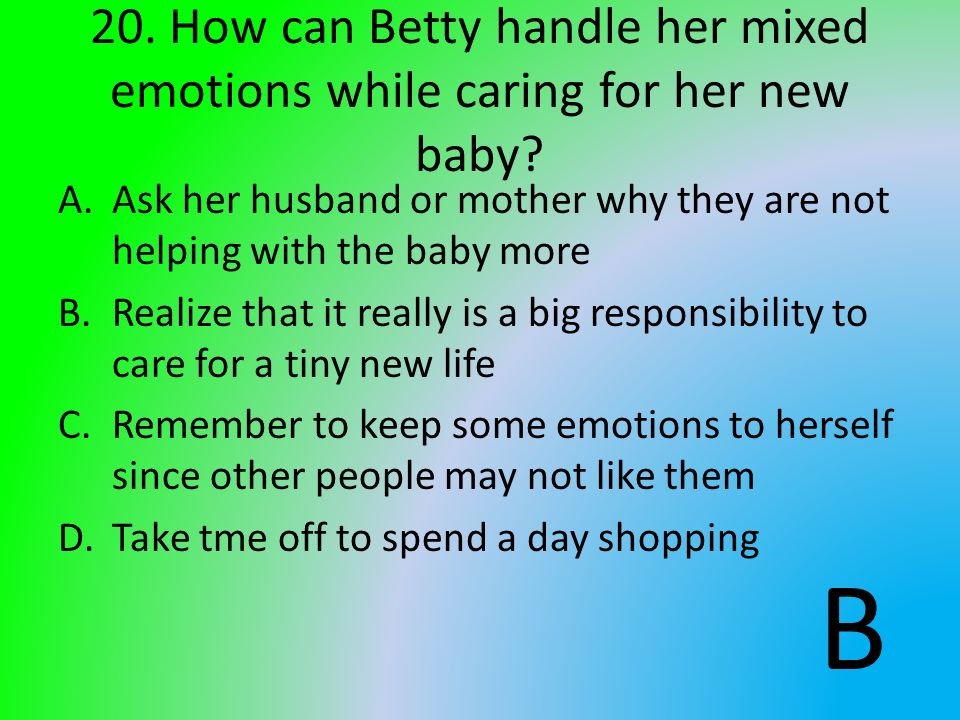 20. How can Betty handle her mixed emotions while caring for her new baby