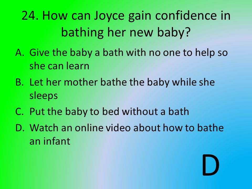 24. How can Joyce gain confidence in bathing her new baby