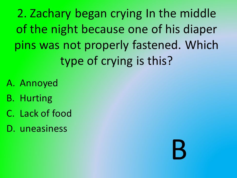2. Zachary began crying In the middle of the night because one of his diaper pins was not properly fastened. Which type of crying is this