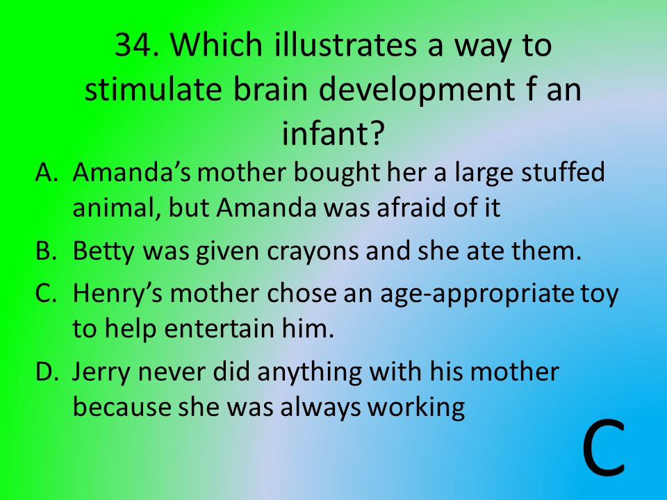 34. Which illustrates a way to stimulate brain development f an infant