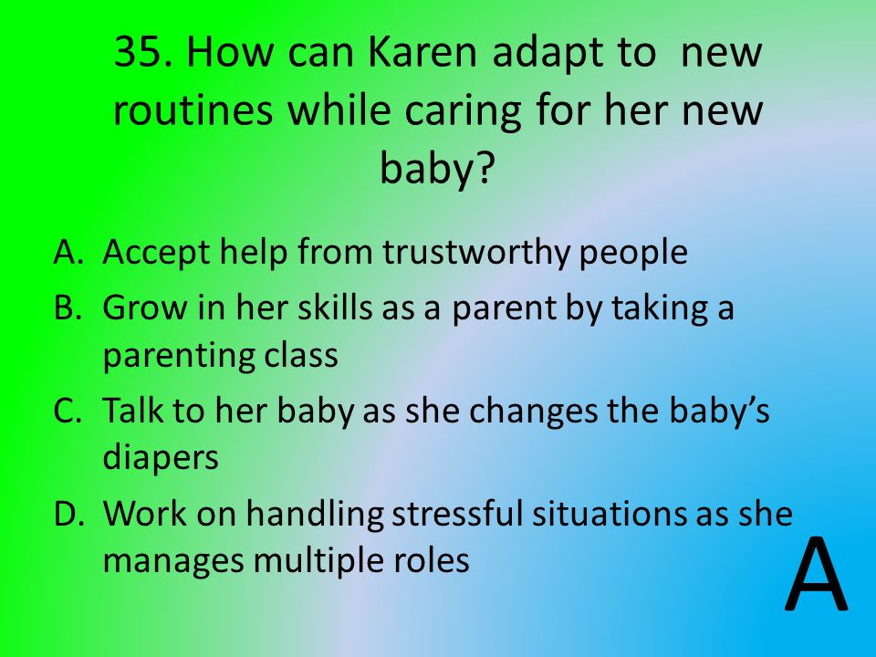 35. How can Karen adapt to new routines while caring for her new baby