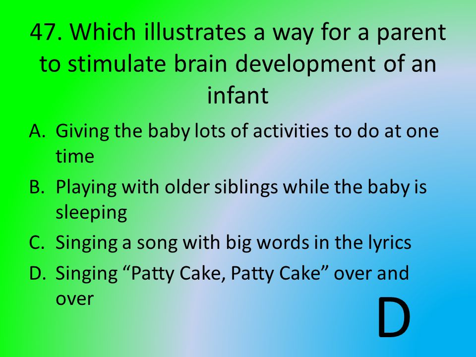 47. Which illustrates a way for a parent to stimulate brain development of an infant