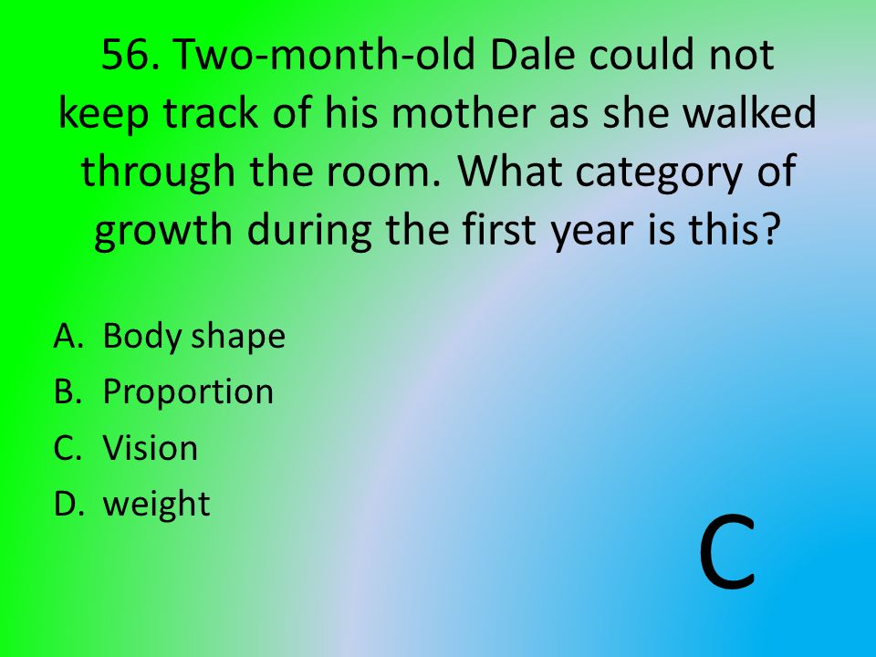56. Two-month-old Dale could not keep track of his mother as she walked through the room. What category of growth during the first year is this