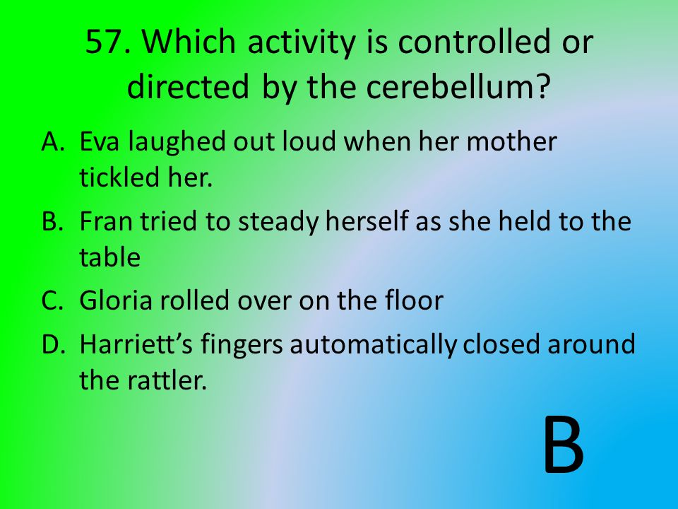 57. Which activity is controlled or directed by the cerebellum