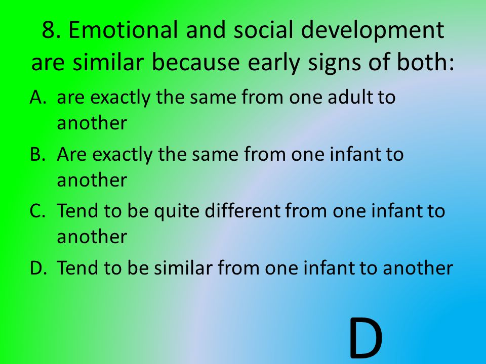 8. Emotional and social development are similar because early signs of both: