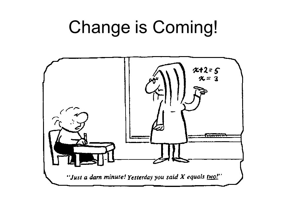 Change is Coming! Change is coming and the x really does change in education.