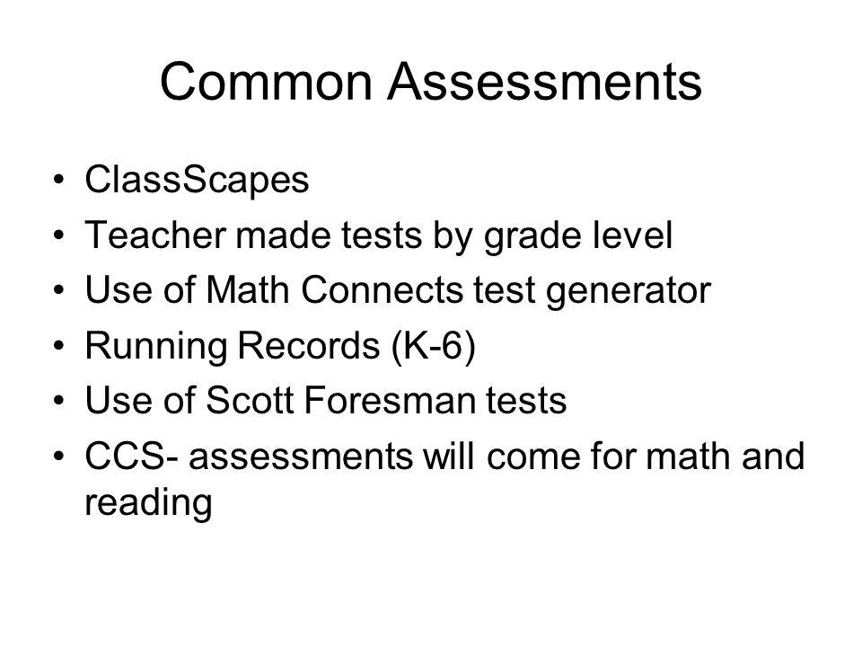 Common Assessments ClassScapes Teacher made tests by grade level