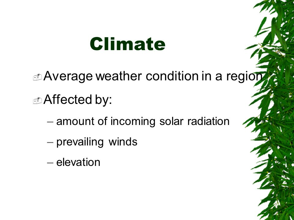 Climate Average weather condition in a region Affected by: