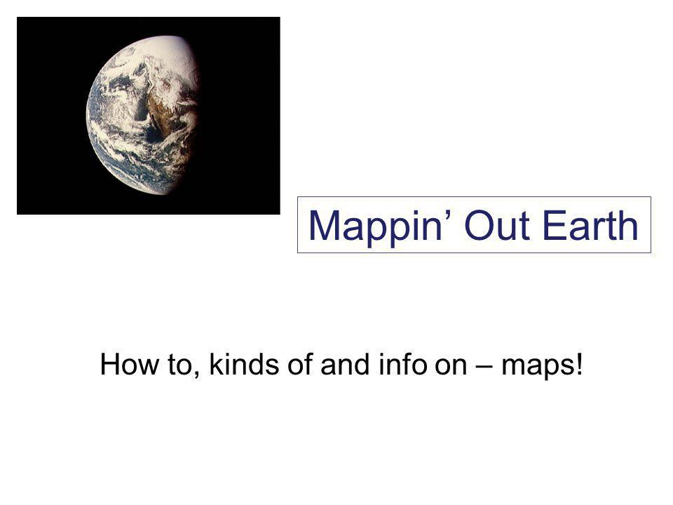 How to, kinds of and info on – maps!