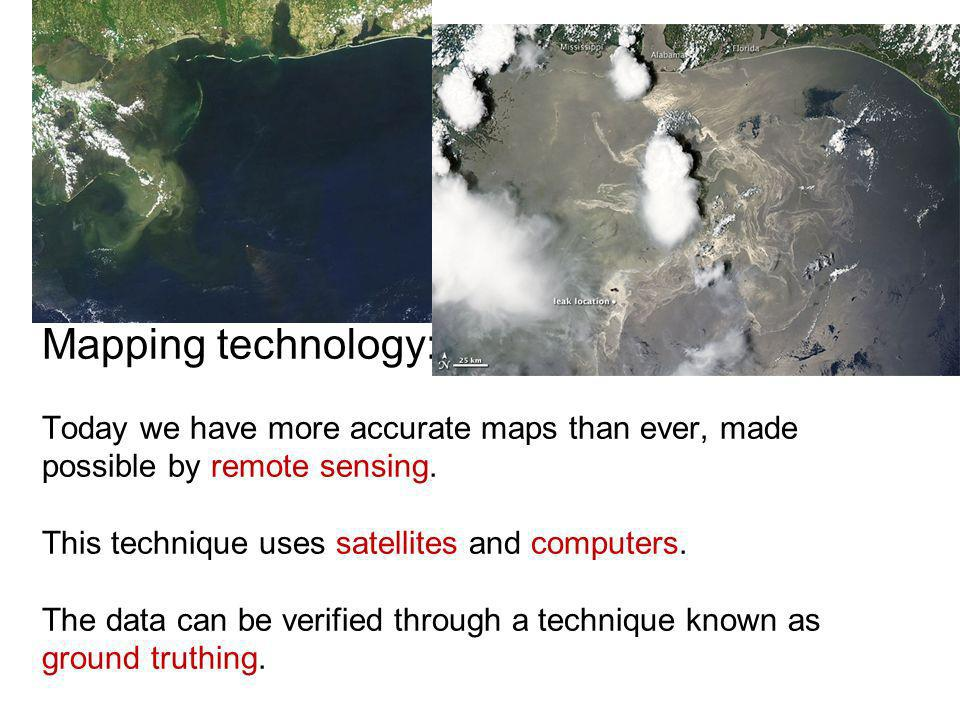 Mapping technology: Today we have more accurate maps than ever, made possible by remote sensing.