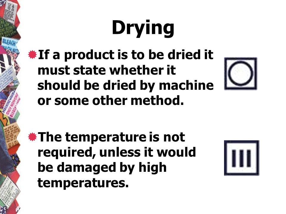 Drying If a product is to be dried it must state whether it should be dried by machine or some other method.