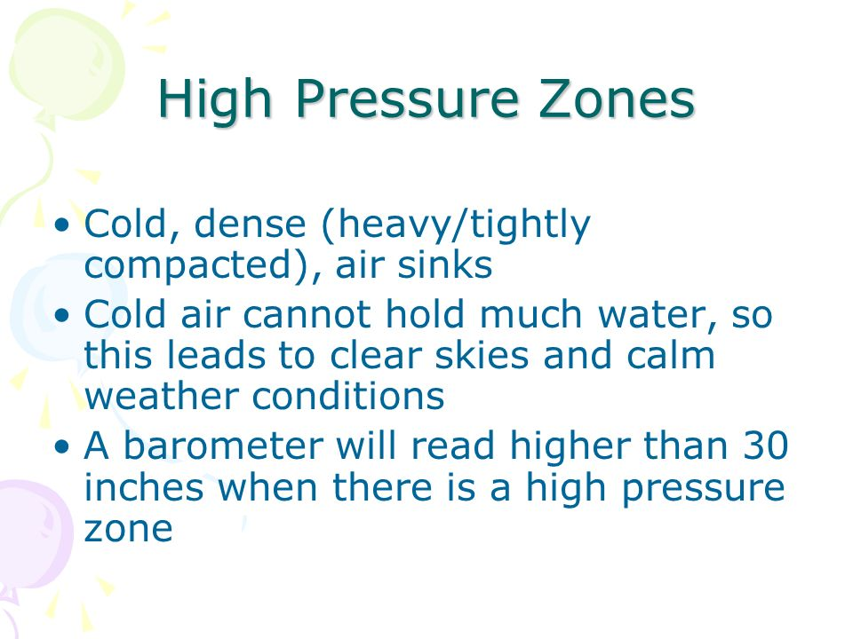 High Pressure Zones Cold, dense (heavy/tightly compacted), air sinks