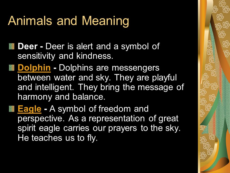 Animals and Meaning Deer - Deer is alert and a symbol of sensitivity and kindness.