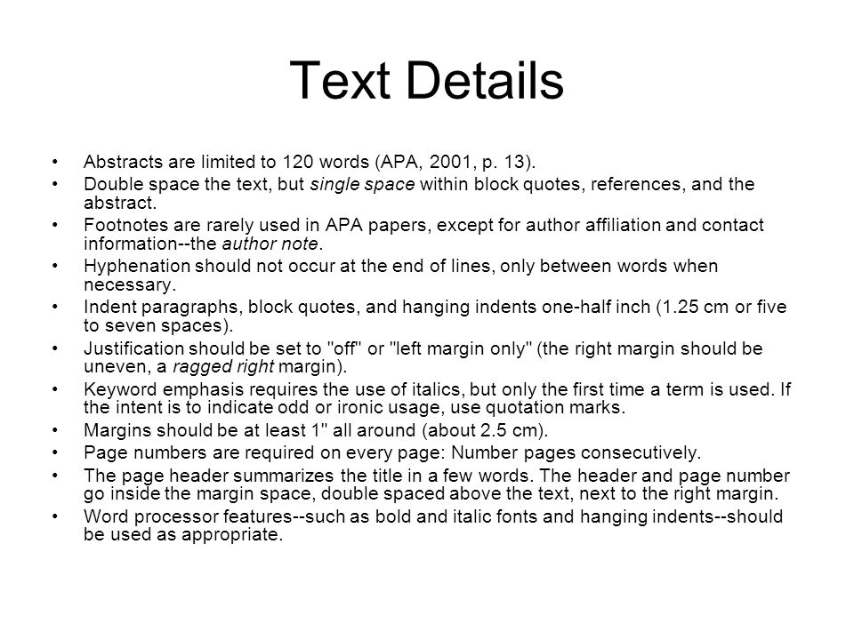 Text Details Abstracts are limited to 120 words (APA, 2001, p. 13).
