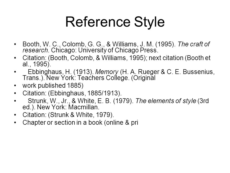 Reference Style Booth, W. C., Colomb, G. G., & Williams, J. M. (1995). The craft of research. Chicago: University of Chicago Press.