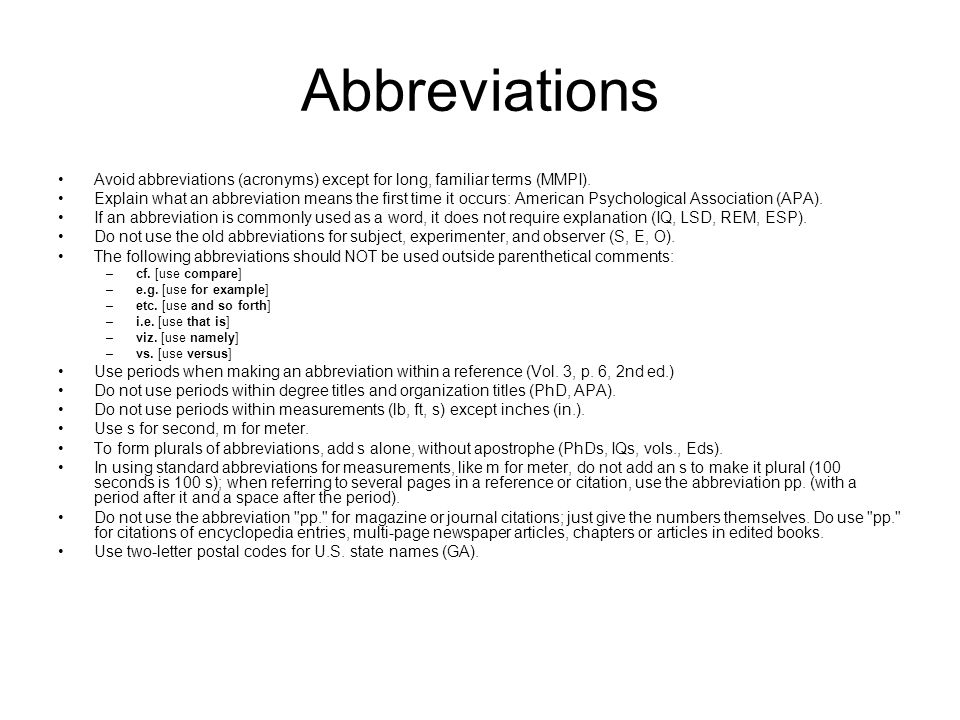 Abbreviations Avoid abbreviations (acronyms) except for long, familiar terms (MMPI).