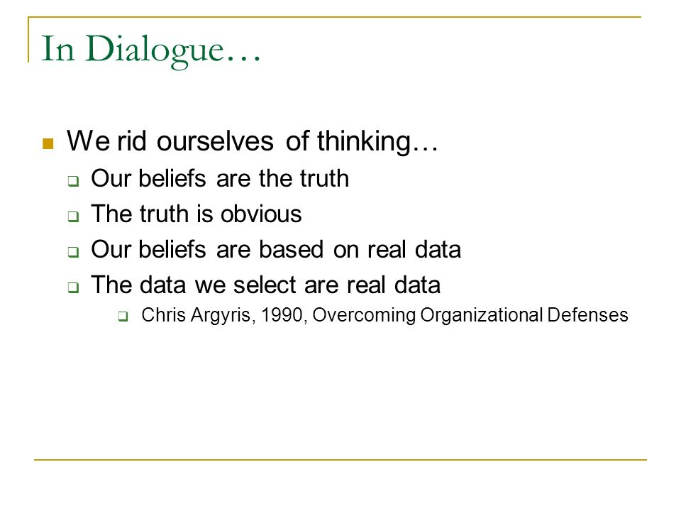 In Dialogue… We rid ourselves of thinking… Our beliefs are the truth