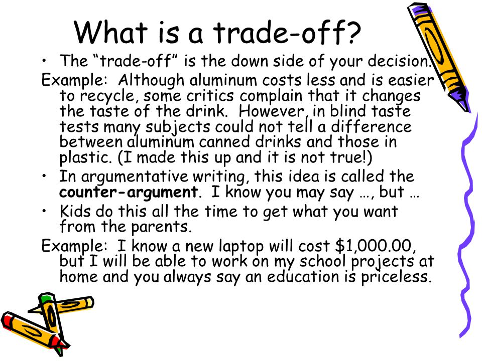 What is a trade-off The trade-off is the down side of your decision.