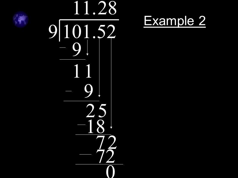 1 1 . 2 8 Example 2 9 101.52 9 1 1 9 2 5 18 7 2 72