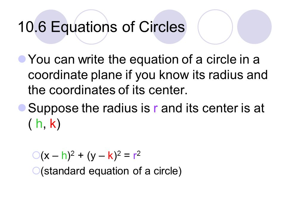 10.6 Equations of Circles You can write the equation of a circle in a coordinate plane if you know its radius and the coordinates of its center.