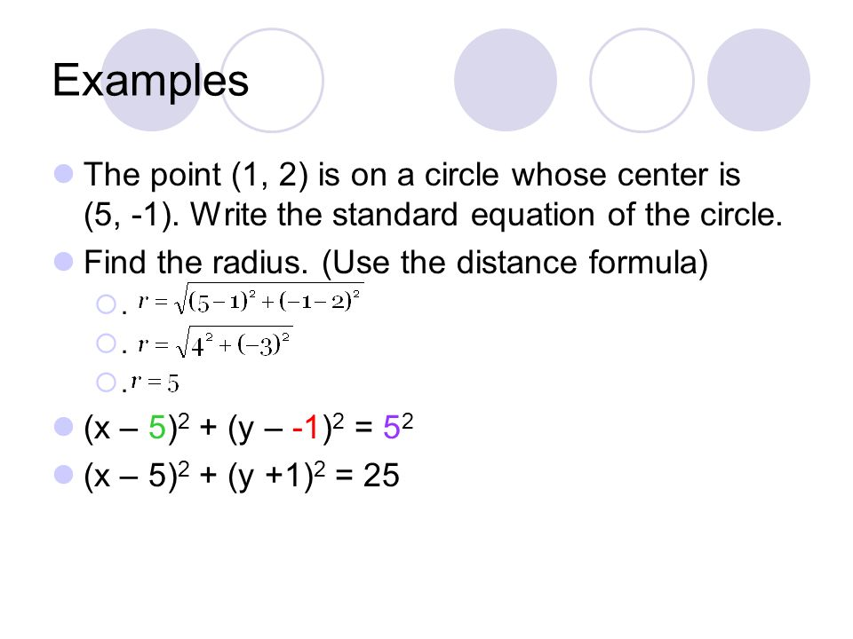 Examples The point (1, 2) is on a circle whose center is (5, -1). Write the standard equation of the circle.