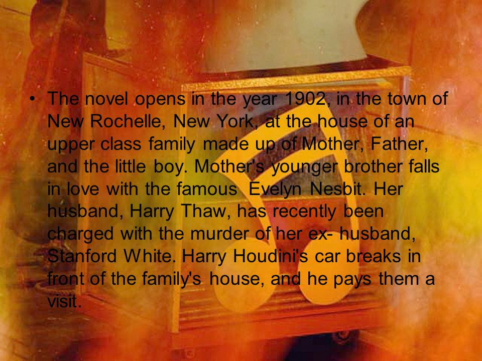 The novel opens in the year 1902, in the town of New Rochelle, New York, at the house of an upper class family made up of Mother, Father, and the little boy.