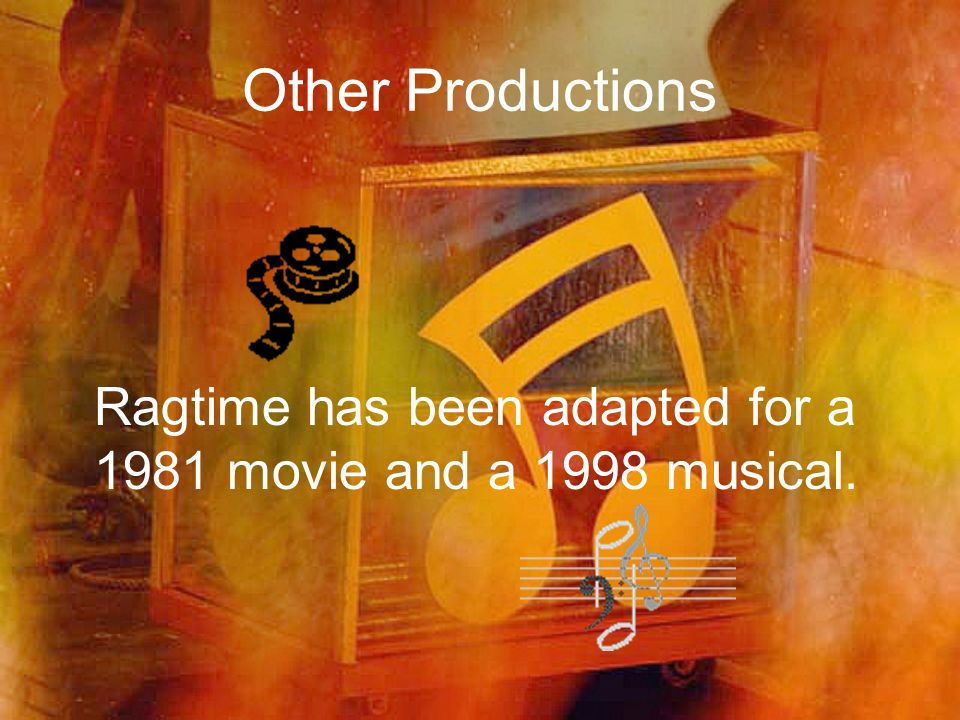 Other Productions Ragtime has been adapted for a 1981 movie and a 1998 musical.