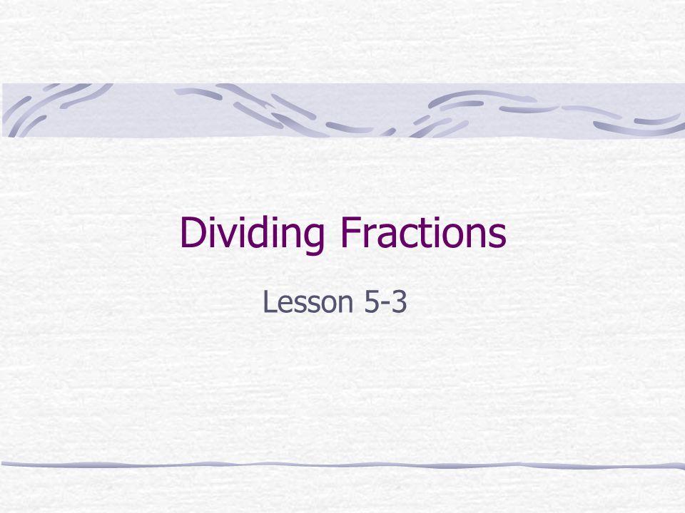 Dividing Fractions Lesson 5-3