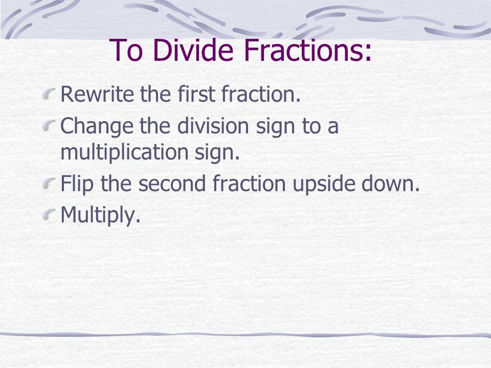 To Divide Fractions: Rewrite the first fraction.