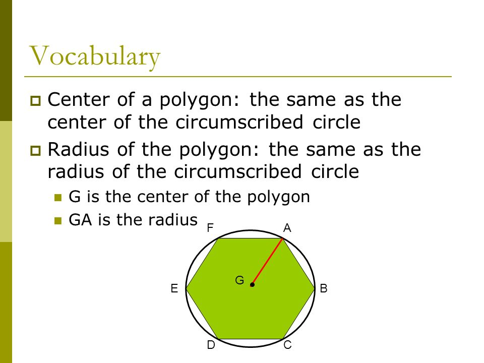 VocabularyCenter of a polygon: the same as the center of the circumscribed circle.