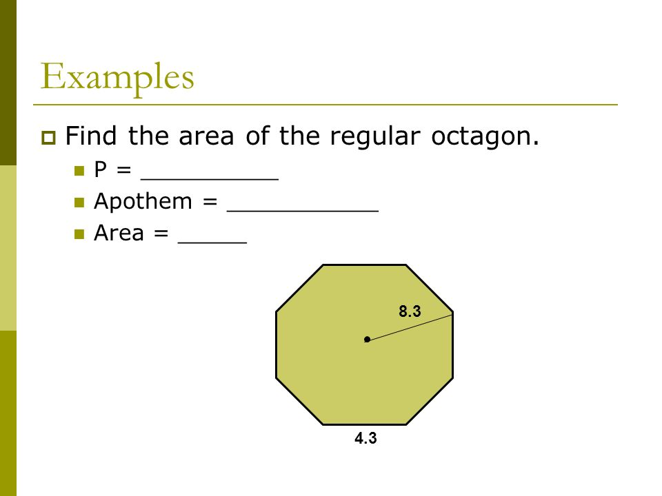 Examples Find the area of the regular octagon. P = __________